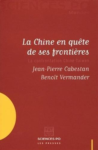 La Chine en quête de ses frontières : La confrontation Chine-Taiwan par Jean-Pierre Cabestan