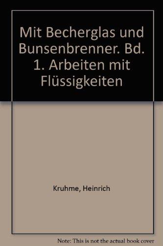 Preisvergleich Produktbild Mit Becherglas und Bunsenbrenner. Bd. 1. Arbeiten mit Flüssigkeiten