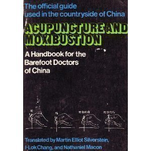 Acupuncture and Moxibustion: A Handbook for the Barefoot Doctors of China (1975-11-01)