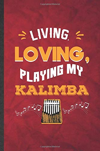 Living Loving Playing My Kalimba: Funny Blank Lined Music Teacher Lover Notebook/ Journal, Graduation Appreciation Gratitude Thank You Souvenir Gag Gift, Stylish Graphic 110 Pages
