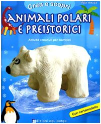 Animali polari e preistorici. Con cartamodello. Ediz. illustrata (Creare con.)
