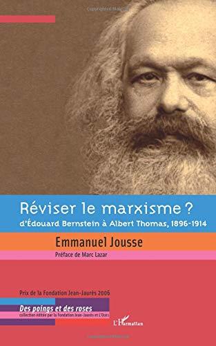 Réviser le marxisme ? : D'Edouard Bernstein à Albert Thomas, 1896-1914
