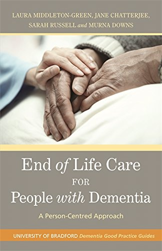 End of Life Care for People with Dementia: A Person-Centred Approach (University of Bradford Dementia Good Practice Guides)