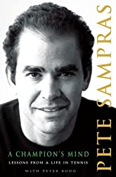A Champion's Mind: Lessons from a Life in Tennis by Pete Sampras (2008-06-10)