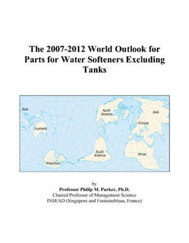 The 2007-2012 World Outlook for Parts for Water Softeners Excluding Tanks