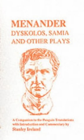 Menander: Dyskolos, Samia and Other Plays: Dyskolos, Samia and Other Plays - Companion (Classics Companions) by Menander (2013-04-01)
