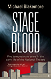 Stage Blood: Five tempestuous years in the early life of the National Theatre (English Edition)