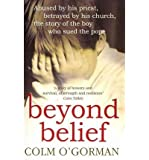 Beyond Belief Abused by His Priest, Betrayed by His Church - The Story of the Boy Who Sued the Pope