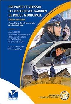 Prparer et russir le concours de gardien de police municipale de Franck DENION ( 1 janvier 2015 )