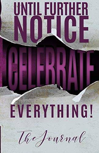 Until Further Notice CELEBRATE Everything: The Journal por Cheena H. Wright