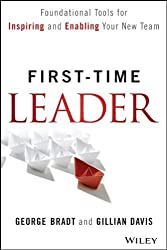 First-Time Leader: Foundational Tools for Inspiring and Enabling Your New Team 1st edition by Bradt, George B., Davis, Gillian (2014) Hardcover