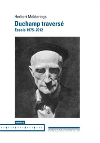 Duchamp traversé : Essais 1975-2012 par Herbert Molderings