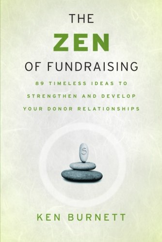 The Zen of Fundraising: 89 Timeless Ideas to Strengthen and Develop Your Donor Relationships por Ken Burnett