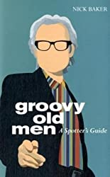 Groovy Old Men: A Spotter's Guide