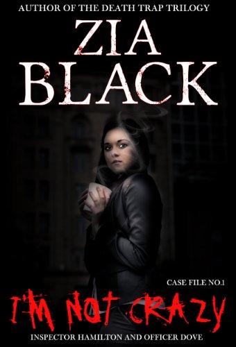 I'm Not Crazy (Zia Black's Hamilton and Dove Cases Book 1) (English Edition)