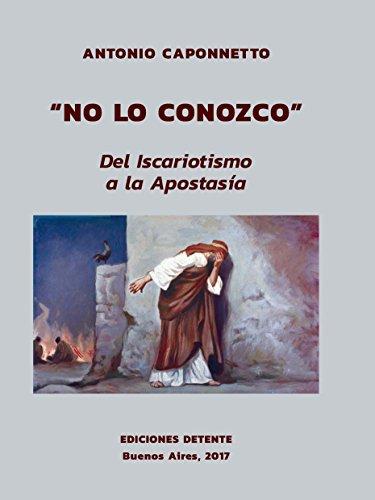 No lo conozco: Del Iscariotismo a la Apostasía por Caponnetto Antonio
