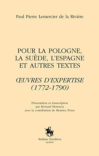Pour la Pologne, la Suede, l'Espagne et Autres Textes. Oeuvres d'Expertise (1772-1790) par Lemercier de la Rivi