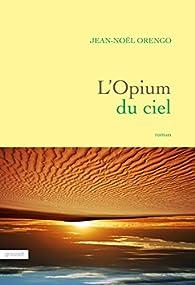 L'Opium du ciel  par Jean-Noël Orengo