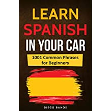 Learn Spanish In Your Car: 1001 Common Phrases For Beginners (English Edition)