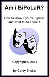 Am i BiPoLaR?: How to know if you're Bipolar and what to do about it