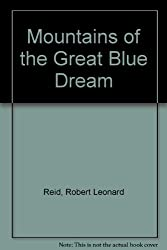 Mountains of the Great Blue Dream by Robert Leonard Reid (1992-05-05)