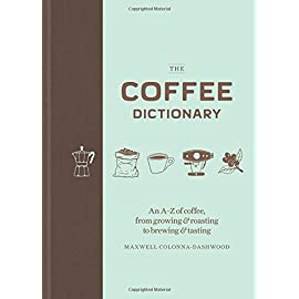 The Coffee Dictionary: An A–Z of coffee, from growing & roasting to brewing & tasting