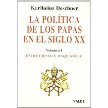(vol.I) politica de los papas en el s.XX - entre cristo y maquiavelo