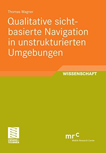 Qualitative sichtbasierte Navigation in unstrukturierten Umgebungen (Advanced Studies Mobile Research Center Bremen)