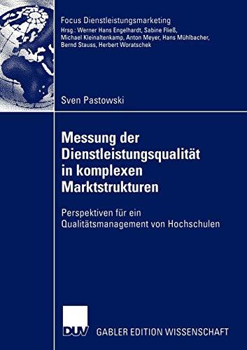 Messung der Dienstleistungsqualität in komplexen Marktstrukturen: Perspektiven für ein Qualitätsmanagement von Hochschulen (Fokus Dienstleistungsmarketing)