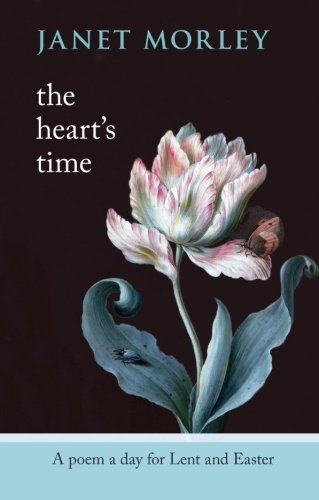 The Heart's Time - A Poem a Day for Lent and Easter