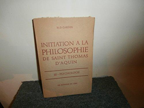 Initiation à la philosophie de saint Thomas d'Aquin Tome 3 Psychologie Troisième édition par H.D. Gardeil