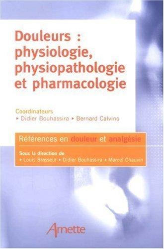 Douleurs : physiologie, physiopathologie et pharmacologie de Didier Bouhassira (10 juin 2009) Broché