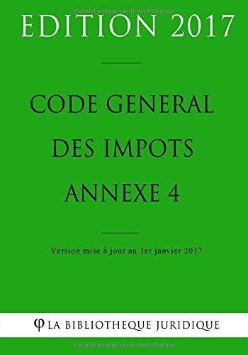 Code général des impôts, annexe 4 - Edition 2017: Version mise à jour au 1er janvier 2017 par La Bibliothèque Juridique