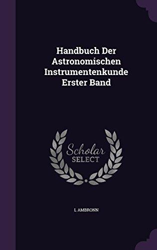 Handbuch Der Astronomischen Instrumentenkunde Erster Band