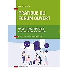 Pratique du Forum Ouvert : Un outil pour faciliter l'intelligence collective (French Edition)