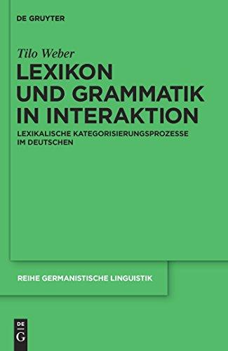 Lexikon und Grammatik in Interaktion: Lexikalische Kategorisierungsprozesse im Deutschen (Reihe Germanistische Linguistik 287)
