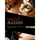 Die Nacht der Masken: Wahre Geschichten über die exklusivste Erotikparty der Welt (Liebe, Lust und Leidenschaft)