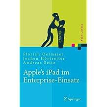 Apple's iPad im Enterprise-Einsatz: Einsatzmöglichkeiten, Programmierung, Betrieb und Sicherheit im Unternehmen