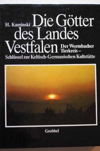 Die Goetter des Landes Vestfalen.Der Wormbacher Tierkreis-Schluessel zur Keltisch.Germanischen Kultstaette -