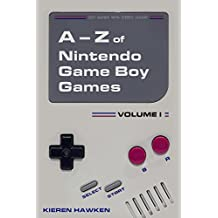 The A-Z of Nintendo Game Boy Games: Volume 1 (The Nintendo Game Boy) (English Edition)