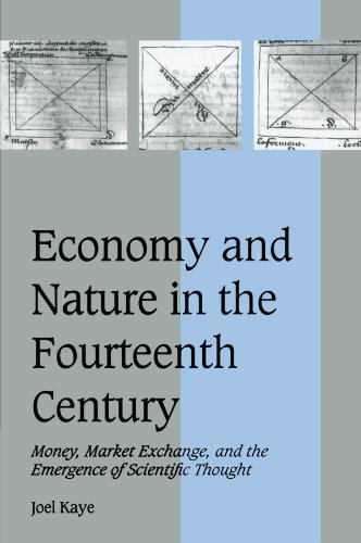 Economy and Nature in the Fourteenth Century: Money, Market Exchange, and the Emergence of Scientific Thought (Cambridge Studies in Medieval Life and Thought: Fourth Series)