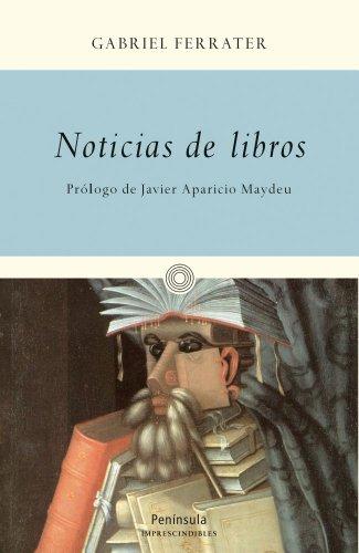 Noticias de libros (IMPRESCINDIBLES) por Gabriel Ferrater