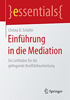 Einführung in die Mediation: Ein Leitfaden für die gelingende Konfliktbearbeitung (essentials)