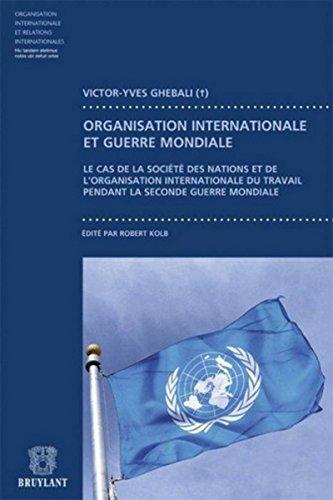 Contribution à l'étude du fonctionnement des organisations internationales pendant la guerre: Le cas de la société des nations et de l'Organisation internationale du travail par Victor-Yves Ghébali