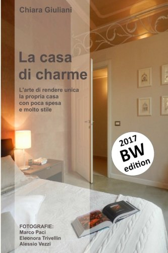 La Casa Di Charme: L'arte Di Rendere Unica La Propria Casa Con Poca Spesa E Molto Stile