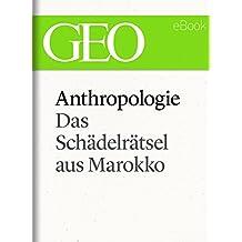 Anthropologie: Das Schädelrätsel von Marokko (GEO eBook Single)