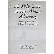 A Ship Cast Away About Alderney: Investigations of an Elizabethan Shipwreck