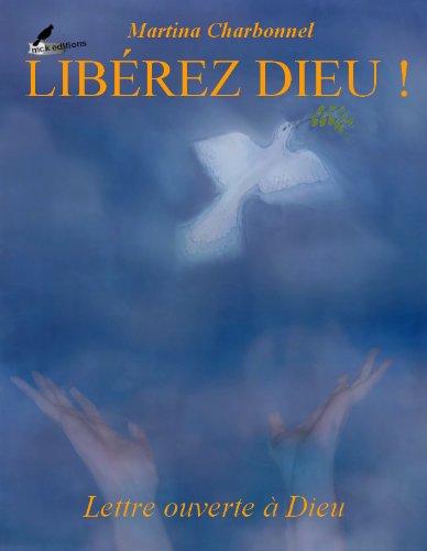 Libérez Dieu ! Lettre ouverte à Dieu
