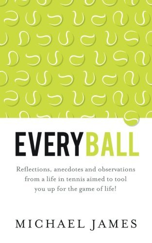 Everyball: Reflections, anecdotes and observations from a life in tennis aimed to tool you up for the game of life! by Michael James (2016-05-05) par Michael James