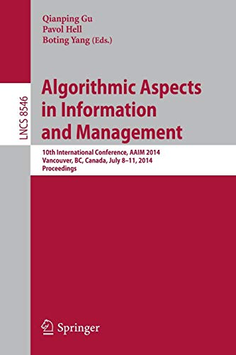 Algorithmic Aspects in Information and Management: 10th International Conference, AAIM 2014, Vancouver, BC, Canada, July 8-11, 2014, Proceedings (Lecture Notes in Computer Science, Band 8546)